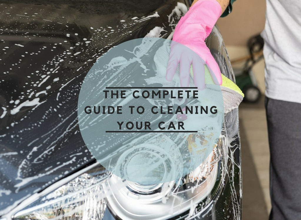 The Complete guide to cleaning your car