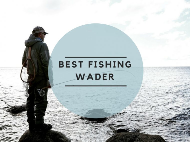 best fishing wader in 2018