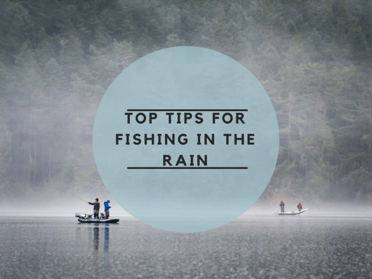 Top Tips for Fishing in the Rain