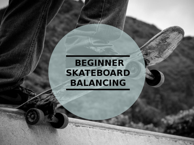 Learn to balance on your skateboard.